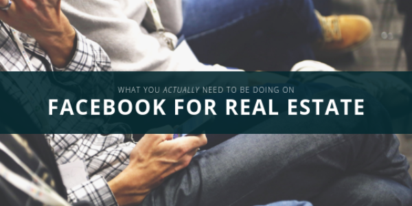 Facebook for Real Estate: What you actually need to be doing